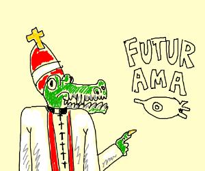 Crocodile pope loves futurama
