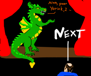 Dragon auditions for Hamlet; gets rejected