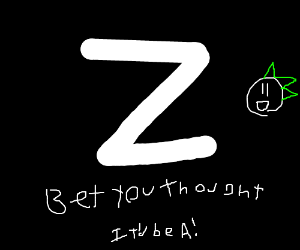 Capital Z! But you thought it would be an A!