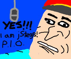 I am jStegs! P.I.O. YES!!!!!!!!!!!!!!!!!!!!!!!
