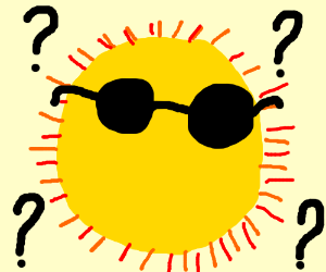 Sun,why are you wearing sunglasses?