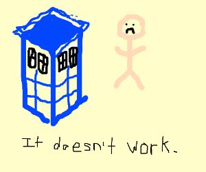 The TARDIS isn't working