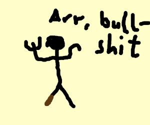 Pirate with fork says bullshit