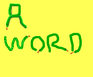 """""""A WORD"""" made out of snakes."""
