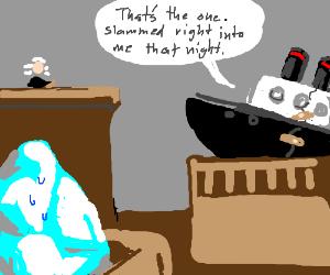 Titanic testifies against iceberg