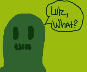 "Green monster says ""Lulz, what?"""