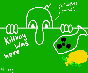 Kilroy was here...and drank radioactive waste!