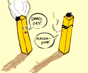 Smoking french fries in an argument