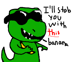 Swag TRex threatens you with banana