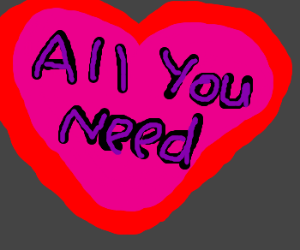 All you need is love, love is all you need!