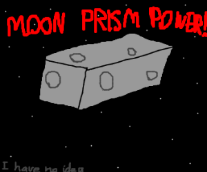 Moon prism power!