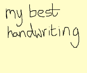 Write With Your Best Worst Handwriting