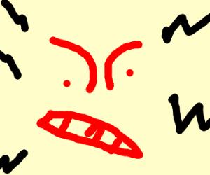 Angry.