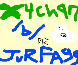 4chan: /b/ - op Jure Fagg
