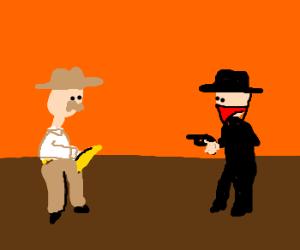 No... You brought a gun... To a banana fight!