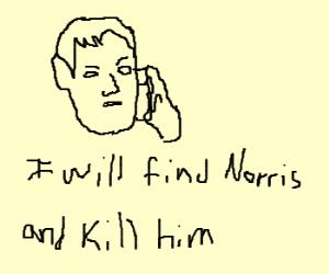 Liam Neeson will find Chuck Norris n kill him