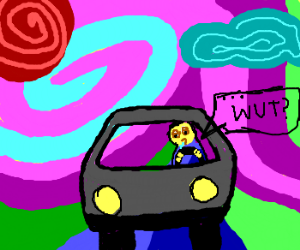It's a bad idea to drive on acid.