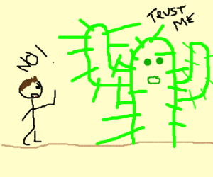 its hard to trust a cactus