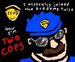 JCPD - livin' every cops dream.