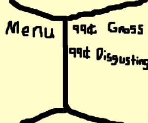 The 99 cent menu is gross and disgusting