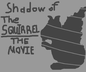 Shadow of the Squirrel-The Movie