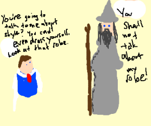 Gay disrespects gandalf's clothng