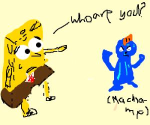 Spongbob is afraid of Machamp