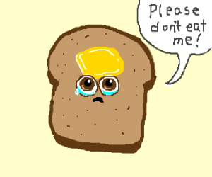 "Awwww! Cute Toast says ""Please dont eat me!"""