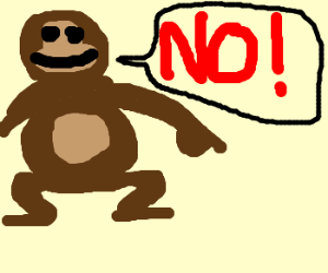 The Monkey says No