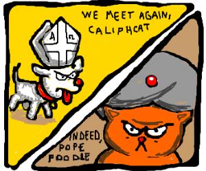 Pope poodle vs caliphcat.