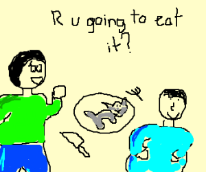 are you going to eat that cat?