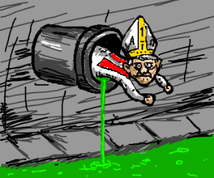 Pope falls down sewer.