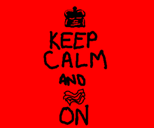 Keep Calm and Bacon On ♚
