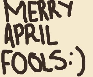 MERRY APRIL FOOLS : )