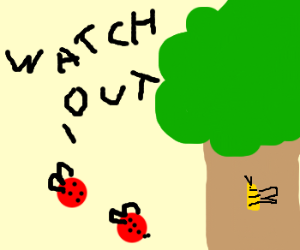 """Watch out for that tree, Bee!"" say ladybugs."