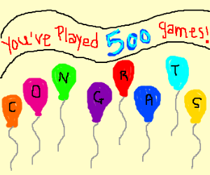 Wow 500 games, have some balloons!!