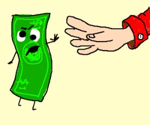 Derpy dollar bill despises being handled.