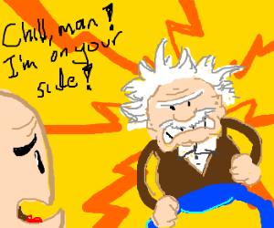 """""""Hey Einstein, I'm on your side!"""""""