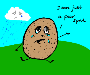 Sad potatoe is crying!