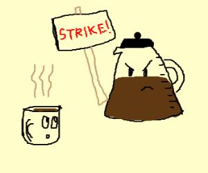 Coffee Pot goes on strike against mug.