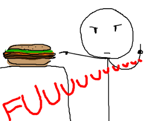 fuuuu because of hamburger