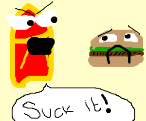 You know what, Hamburger? You can suck it!