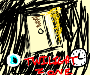 You have entered, the Twilight Zone.