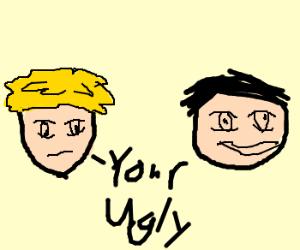 You're pretty ugly bro