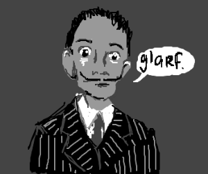 "Salvador Dali says ""glarf."""