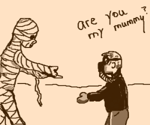 """""""Are you my mummy?"""""""