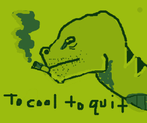 Tyrannosaurus rex is too cool to quit smoking