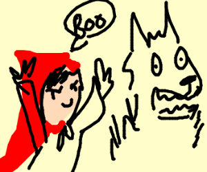 Red Riding Hood scares the Big Bad Wolf.