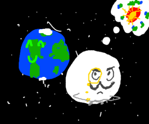 The moon ponders how to destroy the earth