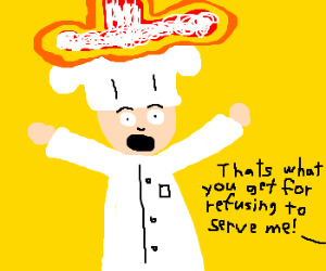 Chef refuses service, hat explodes